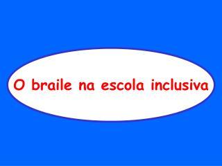 O braile na escola inclusiva