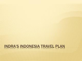 Indra's Indonesia Travel Plan