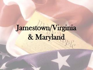 Jamestown/Virginia  & Maryland