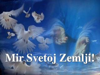 Mir Svetoj Zemlji !