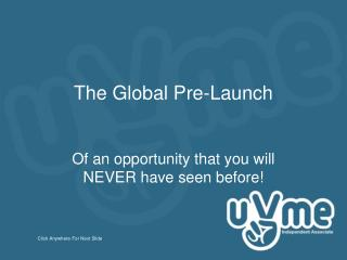 The Global Pre-Launch