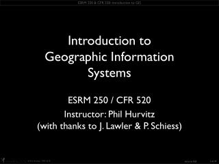 ESRM 250 / CFR 520 Instructor: Phil Hurvitz (with thanks to J. Lawler & P.  Schiess )