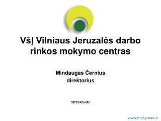 V�? Vilniaus Jeruzal?s darbo rinkos mokymo centras