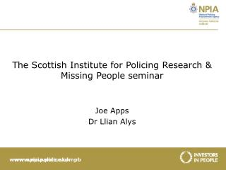 The Scottish Institute for Policing Research & Missing People seminar Joe Apps Dr Llian Alys