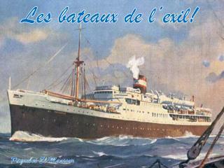 Les bateaux de l'exil!
