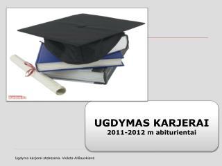 UGDYMAS KARJERAI 2011-2012 m abiturientai