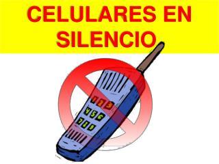 CELULARES EN SILENCIO.