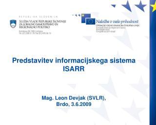 Predstavitev informacijskega sistema ISARR Mag. Leon Devjak (SVLR),  Brdo, 3.6.2009