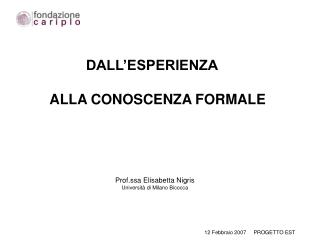 DALL'ESPERIENZA             ALLA CONOSCENZA FORMALE Prof.ssa Elisabetta Nigris