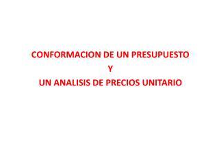 CONFORMACION DE UN PRESUPUESTO Y  UN ANALISIS DE PRECIOS UNITARIO