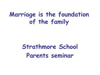 Marriage is the foundation of the family