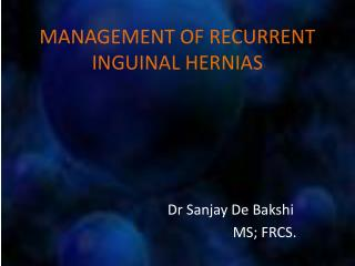 MANAGEMENT OF RECURRENT INGUINAL HERNIAS