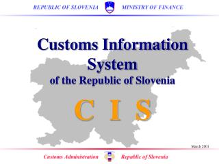 Customs Information System of the Republic of Slovenia C  I  S
