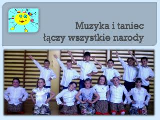Muzyka i taniec  łączy wszystkie narody