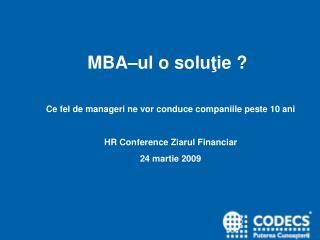 MBA–ul o solu ţ ie ?