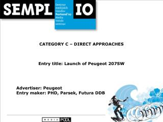 CATEGORY C – DIRECT APPROACHES Entry title: Launch of Peugeot 207SW Advertiser: Peugeot