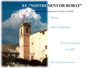 """EL """"NOSTRE  SENYOR ROBAT"""" (Sagrada Hostia incorrupta que se conserva en Onil)"""