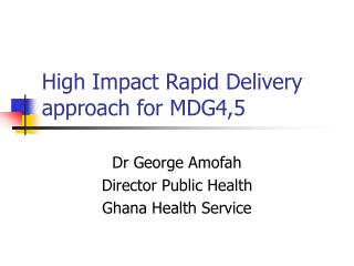 High Impact Rapid Delivery approach for MDG4,5