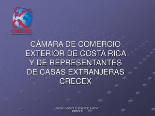 CÁMARA DE COMERCIO EXTERIOR DE COSTA RICA Y DE REPRESENTANTES DE CASAS EXTRANJERAS CRECEX