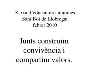 Xarxa d'educadors i alumnes Sant Boi de Llobregat febrer 2010