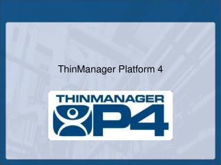 In depth look at the new ThinManager Platform 4