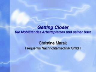 Getting Closer Die Mobilität des Arbeitsplatzes und seiner User