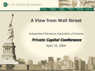 A View from Wall Street Independent Petroleum Association of America Private Capital Conference