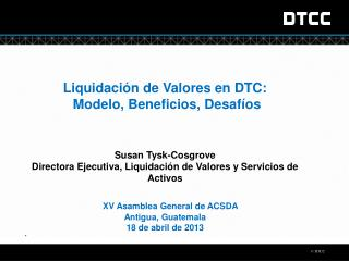 Liquidación de Valores en DTC:   Modelo, Beneficios, Desafíos Susan Tysk-Cosgrove