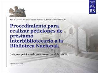 Procedimiento para realizar peticiones de préstamo interbibliotecario a la Biblioteca Nacional.