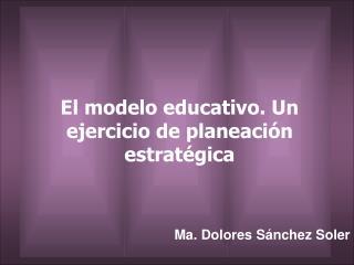 El modelo educativo. Un ejercicio de planeación estratégica