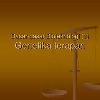 Dasar-dasar Bioteknologi  (3) Genetika terapan