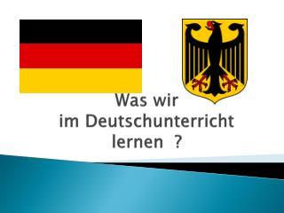 Was wir im  Deutschunterricht lernen  ?
