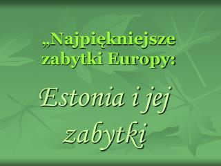 """"""" Najpiękniejsze zabytki Europy:"""