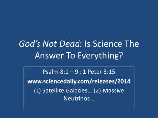 God's Not Dead : Is Science The Answer To Everything?