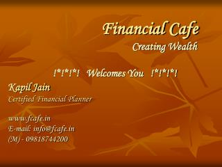 Financial Cafe Creating Wealth !*!*!*!   Welcomes You   !*!*!*!