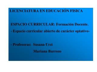 LICENCIATURA EN EDUCACI N FISICA   ESPACIO CURRICULAR: Formaci n Docente.  - Espacio curricular abierto de car cter opta