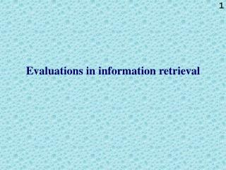 Evaluations in information retrieval