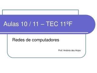 Aulas 10 / 11 – TEC 11ºF