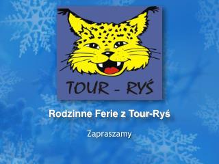 Rodzinne Ferie z Tour-Ryś