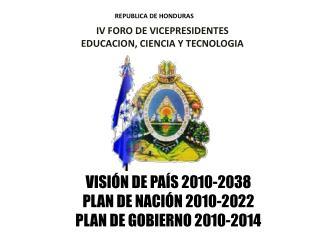 VISI N DE PA S 2010-2038 PLAN DE NACI N 2010-2022 PLAN DE GOBIERNO 2010-2014