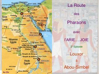 La Route  des  Pharaons  avec l'ARIE….JOIE 2° Episode Louxor  à  Abou-Simbel