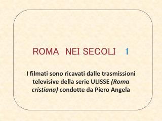 ROMA  NEI SECOLI    1