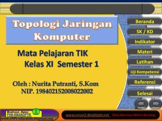 Mata  Pelajaran  TIK  Kelas X I S emester  1 Oleh  :  Nurita Putranti ,  S.Kom