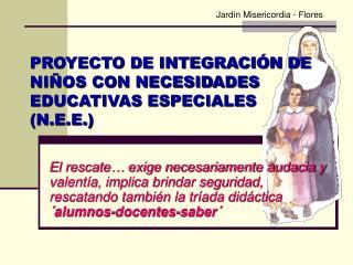 PROYECTO DE INTEGRACIÓN DE NIÑOS CON NECESIDADES EDUCATIVAS ESPECIALES (N.E.E.)