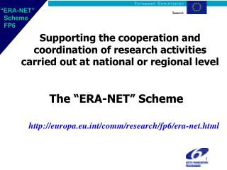 "The ""ERA-NET"" Scheme        europa.eut/comm/research/fp6/era-net.html"