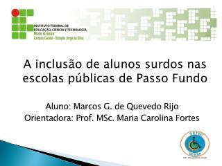 A inclusão de alunos surdos nas escolas públicas de Passo Fundo Aluno: Marcos G. de Quevedo Rijo