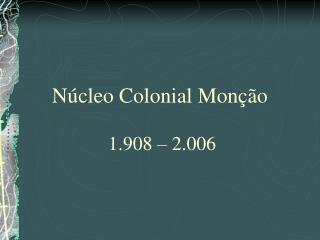 Núcleo Colonial Monção 1.908 – 2.006