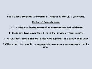 The National Memorial Arboretum at Alrewas is the UK's year-round  Centre of Remembrance.
