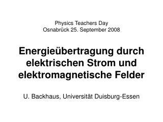 Physics Teachers Day Osnabr ck 25. September 2008  Energie bertragung durch elektrischen Strom und elektromagnetische Fe