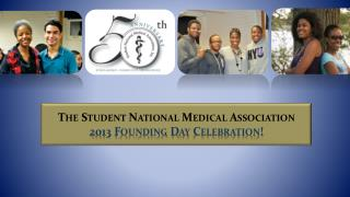 The Student National Medical  Association 2013 Founding Day Celebration!